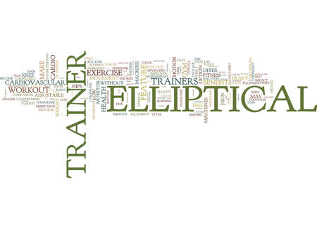 ELLIPTICAL TRAINER HEALTH BENEFITS FOR HEARTS AND HIPS Text Background Word Cloud Concept