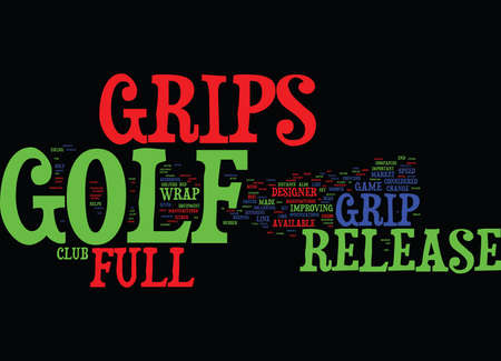 GOLF GRIPS AND FULL RELEASE GRIPS Text Background Word Cloud Concept