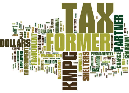 FRAUDULENT TAX SHELTERS KMPG GOES DOWN HARD Text Background Word Cloud Concept Illustration
