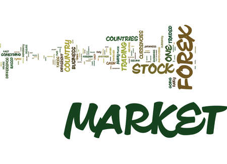 FOREIGN EXCHANGE MARKET IS DIFFERENT FROM THE STOCK MARKET Text Background Word Cloud Concept
