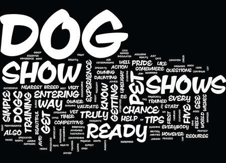 FIVE SIMPLE TIPS TO GET YOUR DOG READY FOR DOG SHOWS Text Background Word Cloud Concept