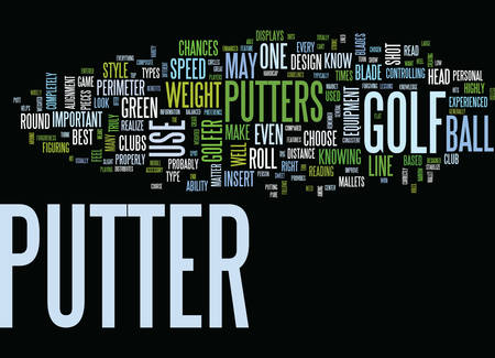 GOLF PUTTERS WHAT TYPE IS RIGHT FOR YOU Text Background Word Cloud Concept