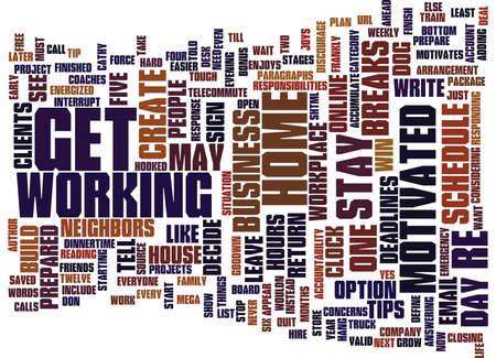 FIVE TIPS TO STAY MOTIVATED WHEN YOUR JOB STAYS HOME Text Background Word Cloud Concept