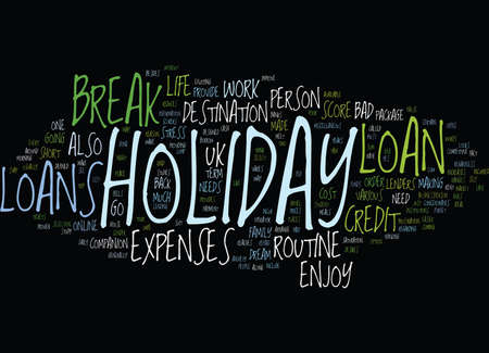 GIVE A BREAK TO YOUR ROUTINE LIFE WITH A HOLIDAY LOAN Text Background Word Cloud Concept