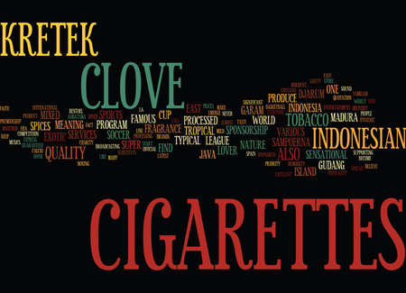 KRETEK CLOVE CIGARETTES FROM INDONESIAN Text Background Word Cloud Concept