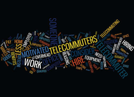 work less: GREAT REASONS TO HIRE A TELECOMMUTER Text Background Word Cloud Concept Illustration