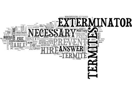 IS IT NECESSARY TO HIRE AN EXTERMINATOR TO PREVENT TERMITES Text Background Word Cloud Concept