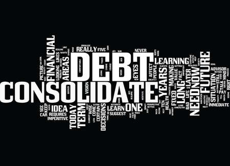 LEARN TO CONSOLIDATE DEBT FOR YOUR FUTURE Text Background Word Cloud Concept