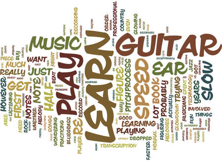 YOU CAN LEARN TO PLAY THE GUITAR BY EAR Text Background Word Cloud Concept Illustration