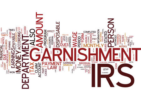 THE IRS LEVY AND LEGAL POWERS OF GARNISHMENT DEFINED Text Background Word Cloud Concept