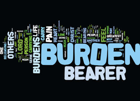 THE LIFE OF A BURDEN BEARER Text Background Word Cloud Concept