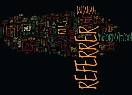 referrer: THE IMPORTANCE OF REFERER LOGS Text Background Word Cloud Concept
