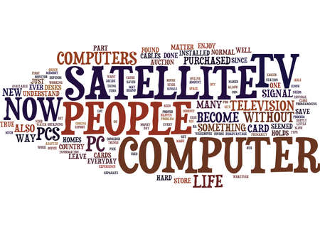 THE PRO S AND CON S OF SATELLITE TV FOR PC Text Background Word Cloud Concept