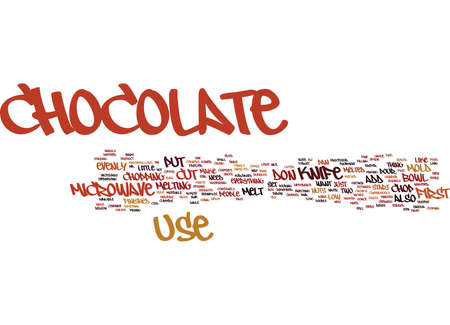 YOU NEED TO CHOP THE CHOCOLATE BEFORE YOU MELT IT Text Background Word Cloud Concept