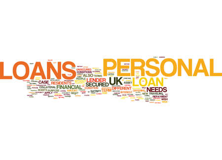 YOUR NEEDSYOUR LOANS UK PERSONAL LOANS Text Background word cloud concept