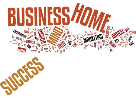 YOUR HOME BUSINESS ONLY NEEDS THIS TO SUCCEED Text Background Word Cloud Concept Illustration