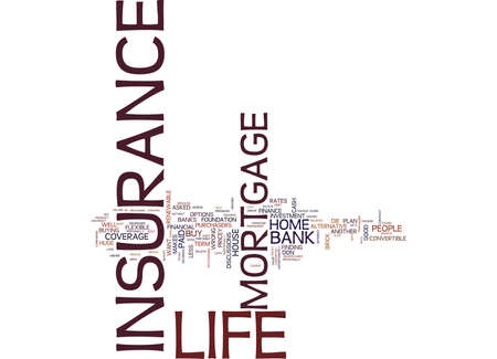 LIFE INSURANCE OR MORTGAGE LIFE INSURANCE Text Background Word Cloud Concept