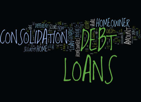 LOANS FOR HOMEOWNER TO CONSOLIDATE THEIR DEBTS Text Background Word Cloud Concept