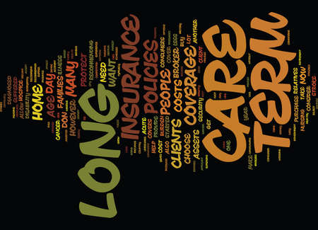 LONG TERM CARE INURANCE WHEN YOU NEED IT Text Background Word Cloud Concept