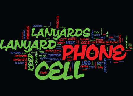 LOST YOUR CELL PHONE THE BENEFITS OF CELL PHONE LANYARDS Text Background Word Cloud Concept
