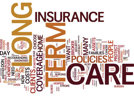 LONG TERM CARE INSURANCE WHEN YOU NEED IT Text Background Word Cloud Concept