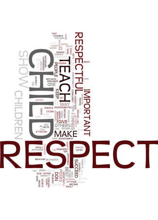 TEACH YOUR CHILD TO GIVE RESPECT AND THEY WILL GAIN RESPECT IN RETURN Text Background Word Cloud Concept