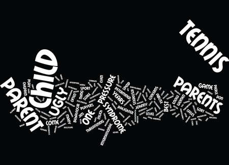 even: TENNIS AND THE UGLY PARENT SYNDROME Text Background Word Cloud Concept