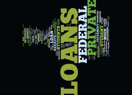 THE BENEFITS OF FEDERAL LOANS VS THE BENEFITS OF PRIVATE LOANS Text Background Word Cloud Concept