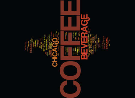 THE COFFEE BEVERAGE CHICAGO STYLE Text Background Word Cloud Concept Illustration