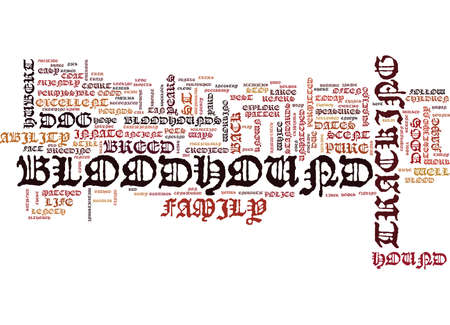 ine: THE BLOODHOUND A FRIENDLY BREED WITH A FAMOUS NOSE Text Background Word Cloud Concept