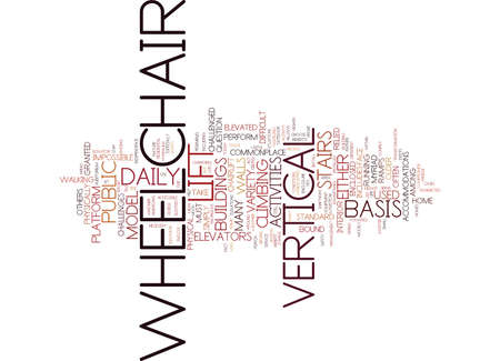 chairlift: THE BENEFITS OF A VERTICAL WHEELCHAIR LIFT Text Background Word Cloud Concept