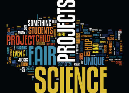 THE BENEFITS OF UNIQUE SCIENCE FAIR PROJECTS Text Background Word Cloud Concept