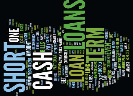 THE BOONS OF SHORT TERM CASH LOANS Text Background Word Cloud Concept Illustration