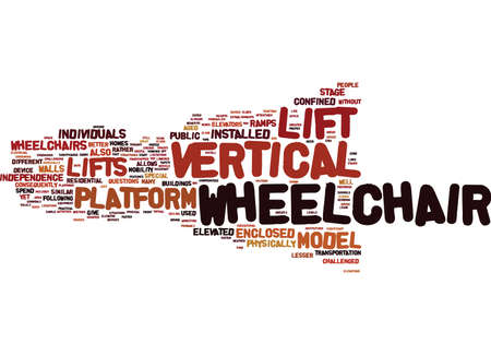 THE BENEFITS OF VERTICAL WHEELCHAIR LIFT Text Background Word Cloud Concept