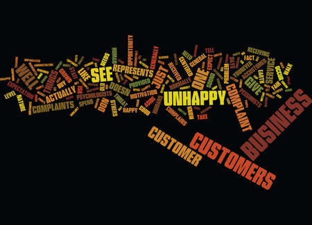 THE CRUEL TRUTH ONE RECEIVED COMPLAINT UNHAPPY CUSTOMERS Text Background Word Cloud Concept Illustration