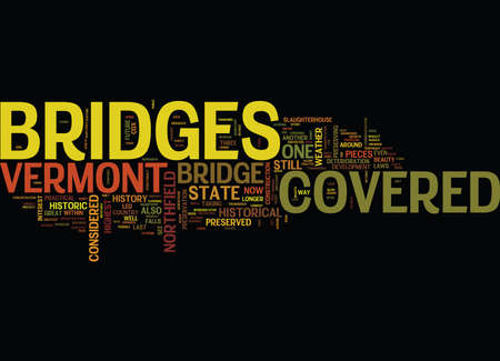 longest: THE COVERED BRIDGES OF VERMONT Text Background Word Cloud Concept