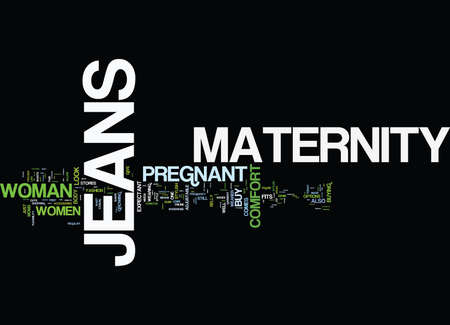 MATERNITY JEANS STYLISH COMFORT FOR EXPECTANT MOMS Text Background Word Cloud Concept