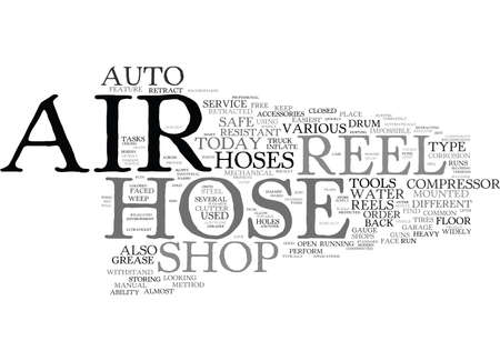 THE AIR HOSE REEL AND THE SAFE AUTO SHOP Text Background Word Cloud Concept Illustration