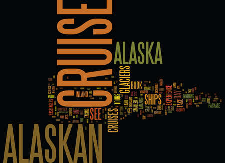 THE BEST WAY TO SEE ALASKA IS ON AN ALASKAN CRUISE Text Background Word Cloud Concept