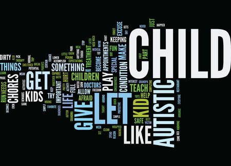 LET YOUR AUTISTIC CHILD BE A KID Text Background Word Cloud Concept