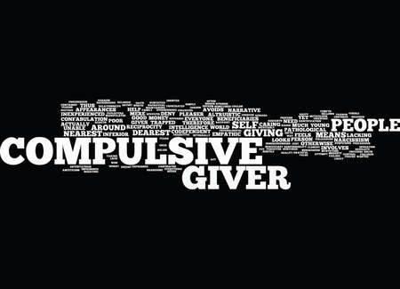 THE COMPULSIVE GIVER Text Background Word Cloud Concept