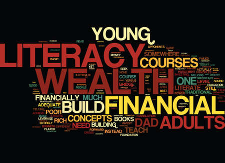 YOUNG ADULTS NEED TO SEEK WEALTH LITERACY NOT FINANCIAL LITERACY Text Background word cloud concept