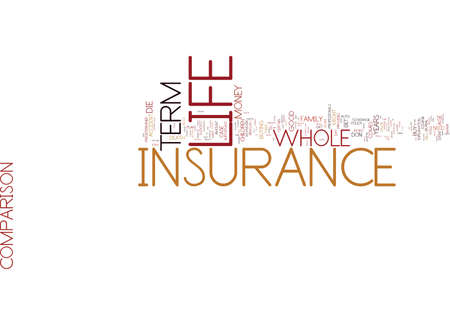 LIFE INSURANCE COMPARISON TERM OR WHOLE LIFE Text Background Word Cloud Concept