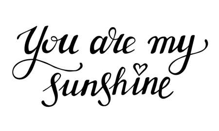 You are my sunshine. Hand drawn lettering phrase. Compliment declaration of love. Black calligraphic text for valentines day card. Stock vector illustration isolated on white background