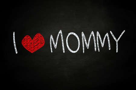 I Love Mommy, written with Chalk on Blackboard
