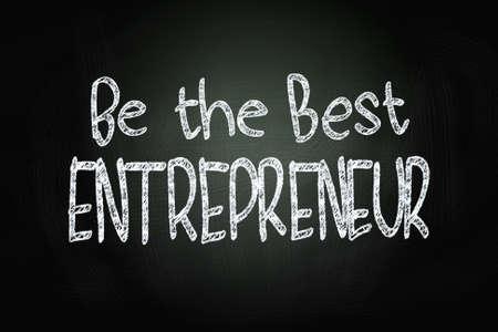 Be The Best Entrepreneur, Motivational Phrase written with Chalk on Blackboard