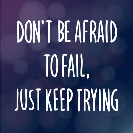 Motivational words concept. Vector illustration of words dont be Afraid to Fail Just Keep Trying written with handwriting fonts over blurry dark purple background
