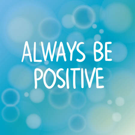 always: Motivational words concept. Vector illustration of words Always Be Positive written with handwriting fonts over blurry blue background Illustration