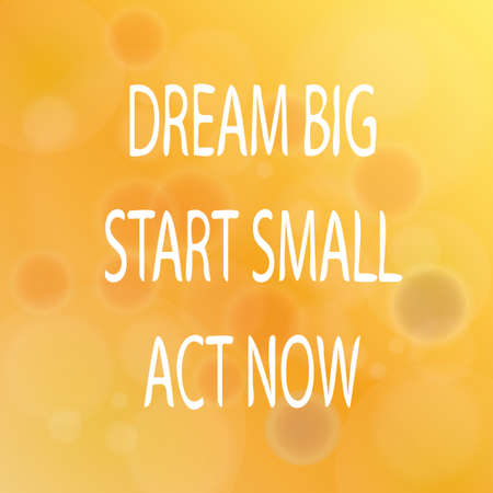 action: Motivational words concept. Vector illustration of words Dream Big Start Small Act Now written with handwriting fonts over blurry orange background Illustration