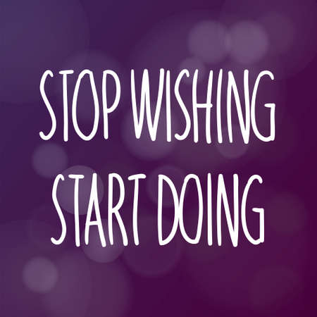 Motivational words concept. Vector illustration of words Stop Wishing Start Doing written with handwriting fonts over blurry purple background